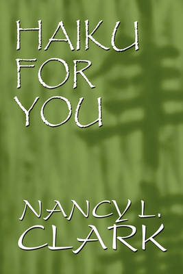 Haiku for You by Nancy L Clark