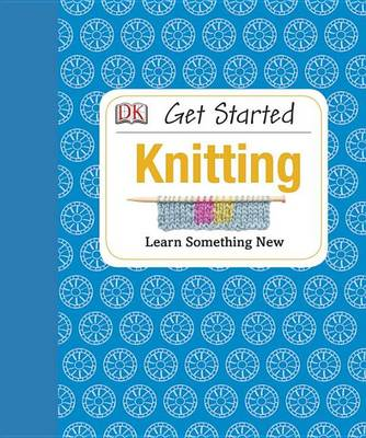 Get Started: Knitting by Susie Johns