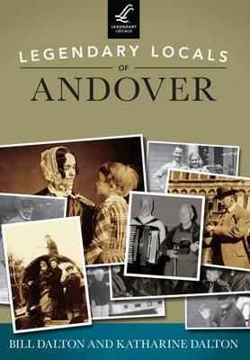 Legendary Locals of Andover, Massachusetts by Bill Dalton