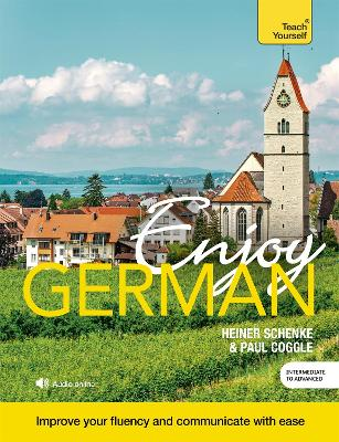 Enjoy German Intermediate to Upper Intermediate Course: Improve your fluency and communicate with ease by Paul Coggle