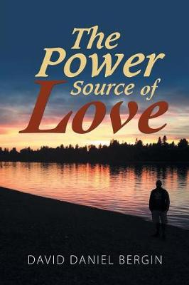 The Power Source of Love by David Daniel Bergin