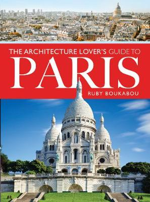 The Architecture Lover's Guide to Paris by Ruby Boukabou