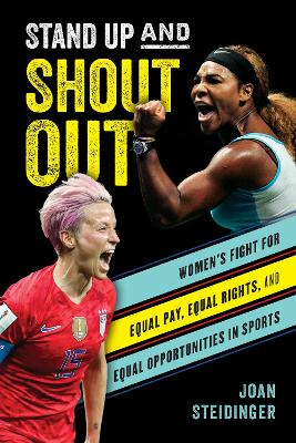 Stand Up and Shout Out: Women's Fight for Equal Pay, Equal Rights, and Equal Opportunities in Sports book