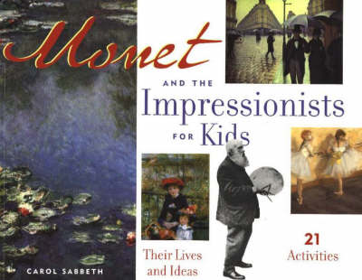 Monet and the Impressionists for Kids by Carol Sabbeth