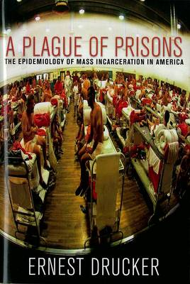 Plague Of Prisons by Ernest Drucker