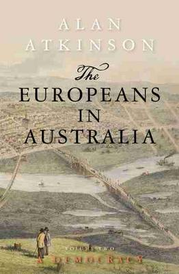 The The Europeans in Australia The Europeans in Australia Vol. 2 by Alan Atkinson