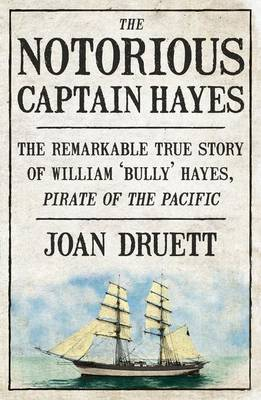 The Notorious Captain Hayes by Joan Druett