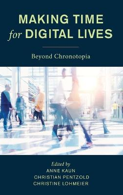 Making Time for Digital Lives: Beyond Chronotopia book