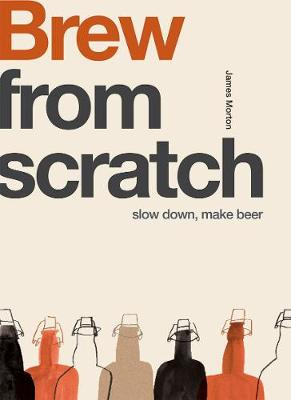 From Scratch: Brew: Slow Down, Make Beer book