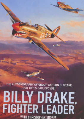 Billy Drake, Fighter Leader: The Autobiography of Group Captain B.Drake DSO, DFC and Bar, US DFC by Billy Drake