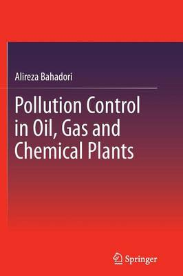 Pollution Control in Oil, Gas and Chemical Plants by Alireza Bahadori