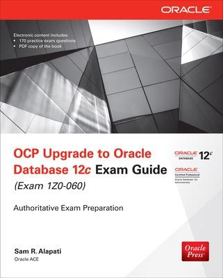 OCP Upgrade to Oracle Database 12c Exam Guide (Exam 1Z0-060) by Sam Alapati