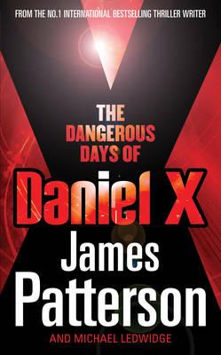 The Dangerous Days of Daniel X by James Patterson