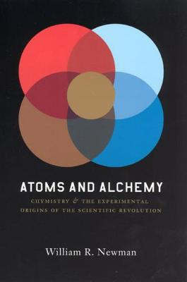 Atoms and Alchemy by William R. Newman