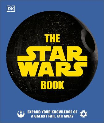 The Star Wars Book: Expand your knowledge of a galaxy far, far away book