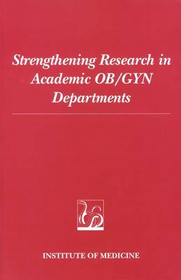 Strengthening Research in Academic OB/GYN Departments by Institute of Medicine
