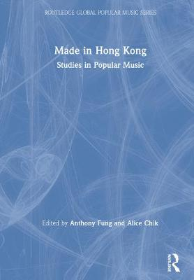 Made in Hong Kong: Studies in Popular Music by Anthony Fung