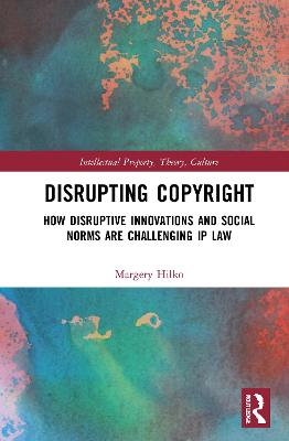 Disrupting Copyright: How Disruptive Innovations and Social Norms are Challenging IP Law book