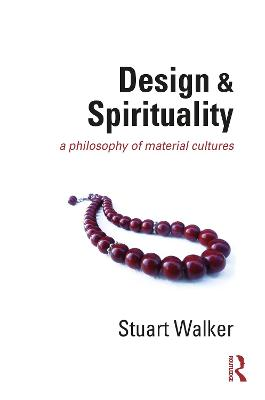 Design and Spirituality: A Philosophy of Material Cultures by Stuart Walker