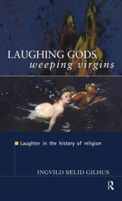 Laughing Gods, Weeping Virgins by Ingvild Saelid Gilhus