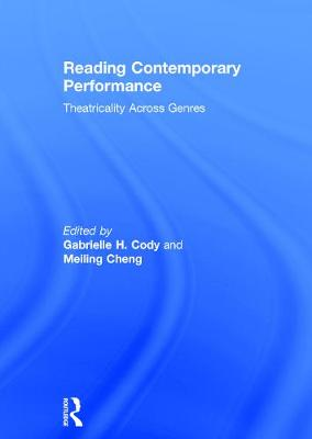Reading Contemporary Performance: Theatricality Across Genres by Meiling Cheng