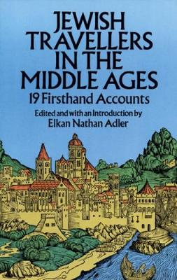 Jewish Travellers in the Middle Ages by Elkan Nathan Adler