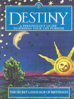 The Secret Language of Destiny: a Personology Guide to Finding Your Life Purpose by Gary Goldschneider