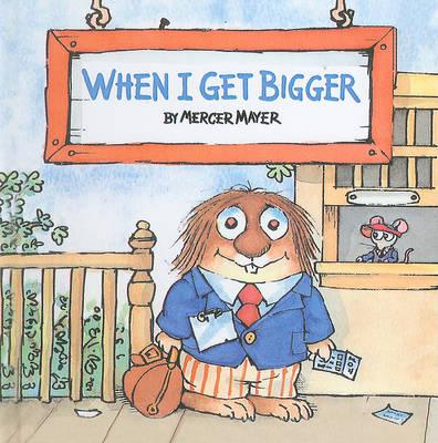 When I Get Bigger by Mercer Mayer