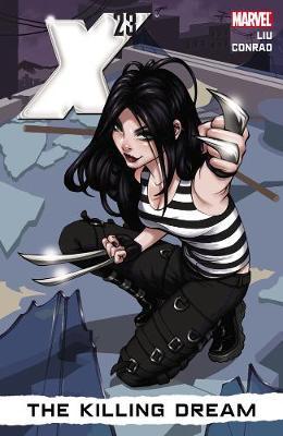 X-23 X-23 Volume 1: The Killing Dream Killing Dream Volume 1 by Marjorie M. Liu