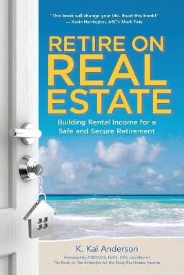 Retire on Real Estate by K. Anderson