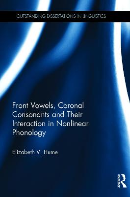 Front Vowels, Coronal Consonants, and Their Interaction in Nonlinear Phonology by Elizabeth V. Hume