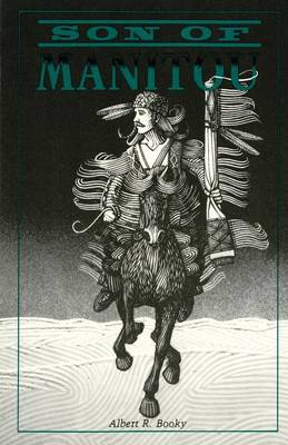 Son of Manitou, a Novel by Albert R Booky