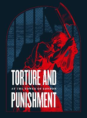 Torture and Punishment at the Tower of London by Royal Armouries