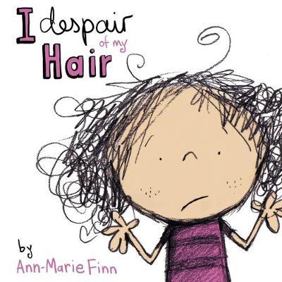 I Despair of My Hair by Ann-Marie Finn
