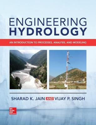 Engineering Hydrology: An Introduction to Processes, Analysis, and Modeling by Sharad K. Jain
