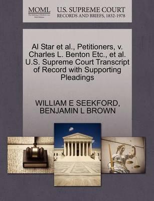 Al Star et al., Petitioners, V. Charles L. Benton Etc., et al. U.S. Supreme Court Transcript of Record with Supporting Pleadings by William E Seekford