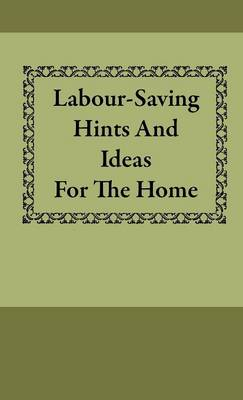Labour-Saving Hints And Ideas For The Home by Anon