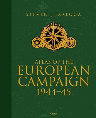 Atlas of the European Campaign by Steven J. Zaloga