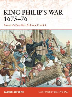 King Philip's War 1675-76: America's Deadliest Colonial Conflict by Gabriele Esposito