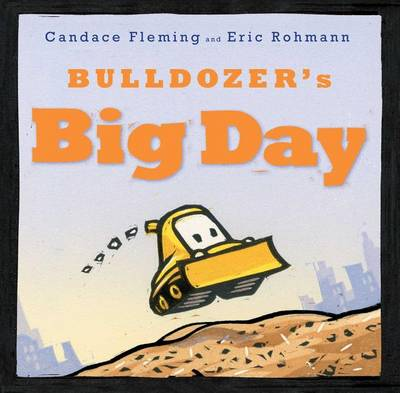 Bulldozer's Big Day by Candace Fleming