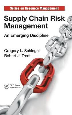 Supply Chain Risk Management: An Emerging Discipline by Gregory L. Schlegel