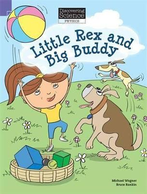 Discovering Science (Physics Lower Primary): Little Rex and Big Buddy (Reading Level 3/F&P Level C) by Michael Wagner
