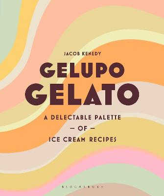 Gelupo Gelato: A delectable palette of ice cream recipes book