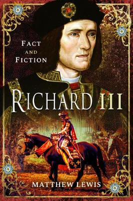 Richard lll: In Fact and Fiction by Lewis, Matthew