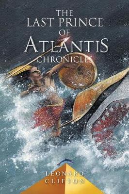 The Last Prince of Atlantis Chronicles by Leonard Clifton