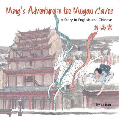 Ming's Adventure in the Mogao Caves by Li, Jian