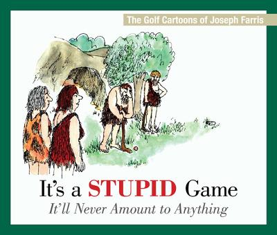 It's a Stupid Game; It'll Never Amount to Anything by Joseph Farris