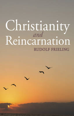 Christianity and Reincarnation by Rudolf Frieling
