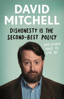 Dishonesty is the Second-Best Policy: And Other Rules to Live By by David Mitchell