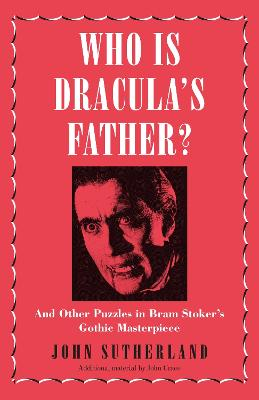 Who Is Dracula's Father? by John Sutherland